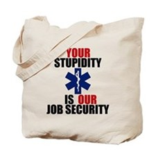 Your Stupidity is my Job Security Tote Bag