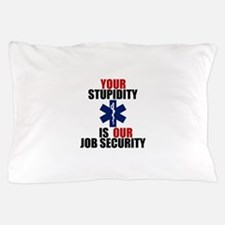 Your Stupidity is my Job Security Pillow Case
