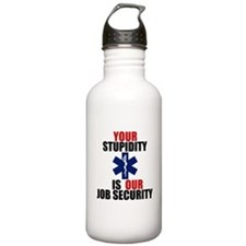 Your Stupidity is my Job Security Water Bottle