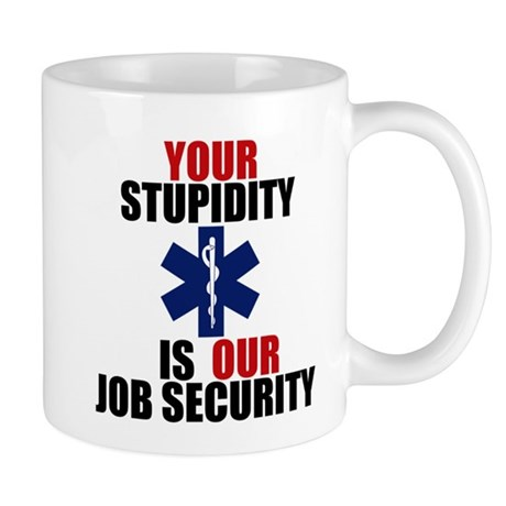 Your Stupidity is my Job Security Mug