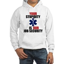 Your Stupidity is my Job Security Hoodie