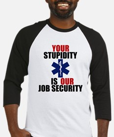 Your Stupidity is my Job Security Baseball Jersey