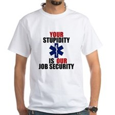 Your Stupidity is my Job Security Shirt