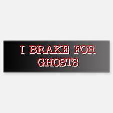 I Brake for Ghosts Bumper Bumper Bumper Sticker