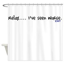 Relax Ive Seen Worse....EMT Shower Curtain