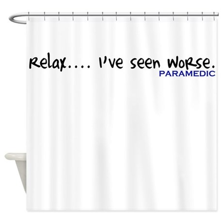 Relax Ive Seen Worse.... Paramedic Shower Curtain