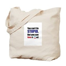 You Can't Fix Stupid - But you can vote it out! To
