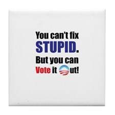 You Can't Fix Stupid - But you can vote it out! Ti