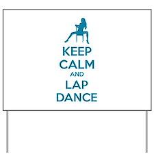 Keep calm and lap dance Yard Sign