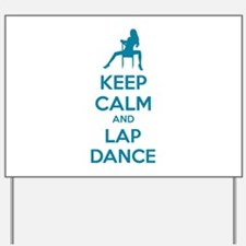Keep calm and lap dance Yard Sign