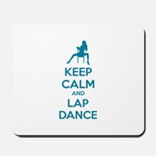 Keep calm and lap dance Mousepad