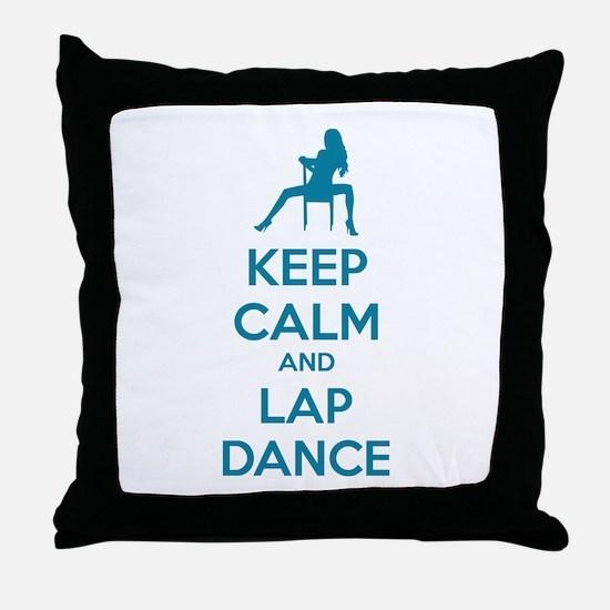 Keep calm and lap dance Throw Pillow