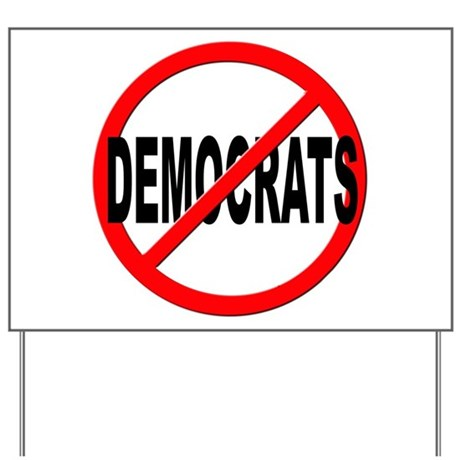 Anti No Democrats Yard Sign By Stickem2