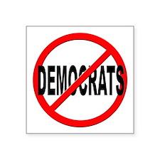 """Anti / No Democrats Square Sticker 3"""" x 3"""""""