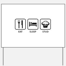 Eat Sleep Stud Yard Sign