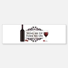 Wine Me Up and Turn Me On Bumper Bumper Sticker