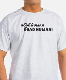 The only good human... T-Shirt