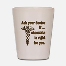 Ask Your Doctor If Chocolate Is Right For You Shot