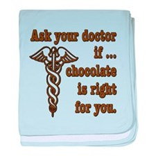 Ask Your Doctor If Chocolate Is Right For You baby