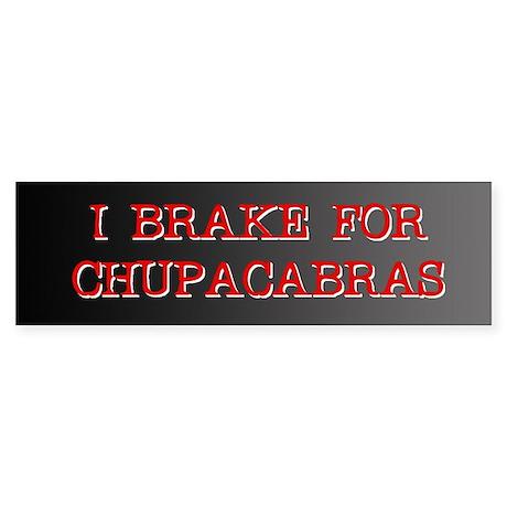 I Brake for Chupacabras Bumper Sticker