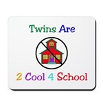 Twins are 2 Cool 4 School Mousepad