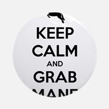 Keep Calm and Grab Mane Ornament (Round)