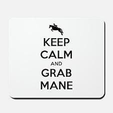 Keep Calm and Grab Mane Mousepad