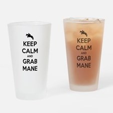 Keep Calm and Grab Mane Drinking Glass