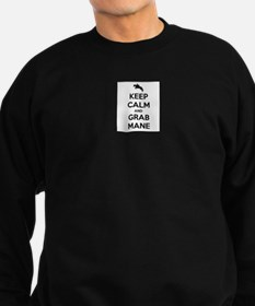 Keep Calm and Grab Mane Sweatshirt