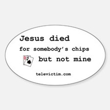 """""""Jesus died for chips"""" Oval Decal"""