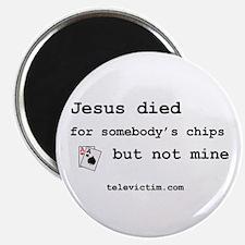 """Jesus died for chips"" Magnet"