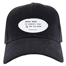 """Jesus died for chips"" Baseball Hat"
