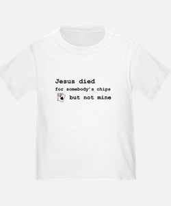 """Jesus died for chips"" T"