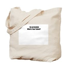 I'm an Asshole Whats your talent? Tote Bag