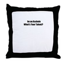 I'm an Asshole Whats your talent? Throw Pillow