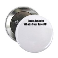 "I'm an Asshole Whats your talent? 2.25"" Button"