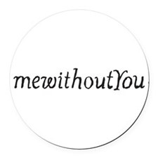 withoutYou.jpg Round Car Magnet