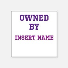 "Customized Owned Square Sticker 3"" x 3"""