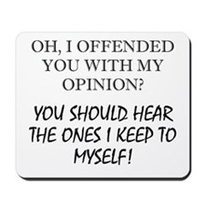 Have I Offended You With My Opinion Mousepad