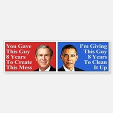 Give Obama 8 Years to Clean Up This Mess Bumper Bumper Sticker