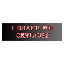 I Brake for Centaurs Bumper Bumper Sticker