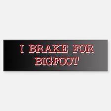 I Brake for Bigfoot Bumper Bumper Bumper Sticker