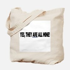 Yes, they are all mine! Tote Bag
