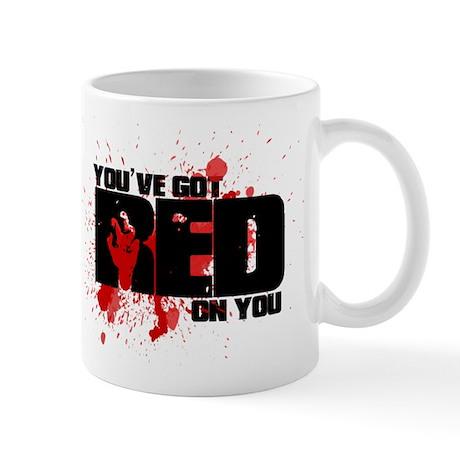You've Got Red On You Zombie Mug