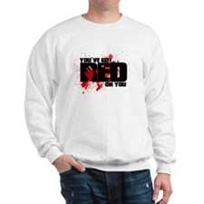 You've Got Red On You Zombie Sweatshirt