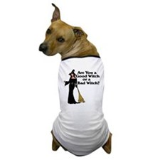 Good witch or BAD witch Dog T-Shirt