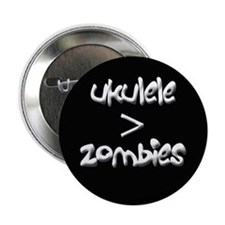 "Ukulele is greater than zombies 2.25"" Button"