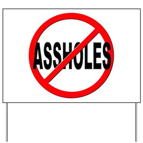 Anti   No Assholes Yard Sign by stickem2