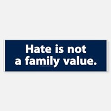 Hate Is Not A Family Value Bumper Bumper Bumper Sticker
