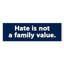 Hate is not a family value Bumper sticker
